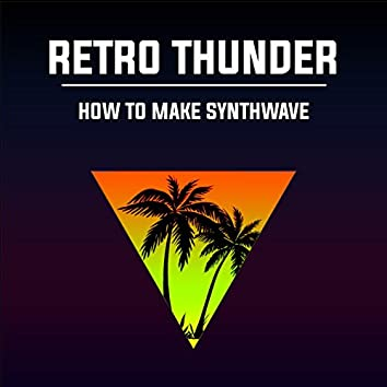 How to Make Synthwave