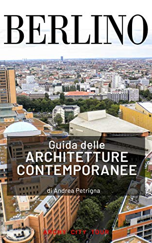 Guida delle architetture contemporanee, Berlino: Guida informale, sintetica anche da portare in viaggio