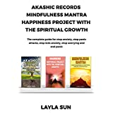 Akashic records + mindfulness mantra+ happiness project with the spiritual growth: The complete guiro for stop anxiety, stop panick attacks, stop kids ... worrying and end panic (English Edition)