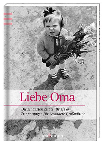 Liebste Oma: Die schönsten Zitate, Gedichte & Erinnerungen für besondere Großmütter