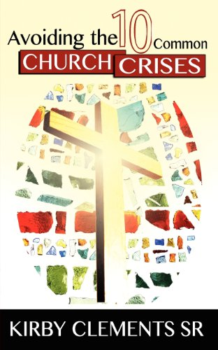 Book: Avoiding the 10 Common Church Crises by Kirby Clements Sr.