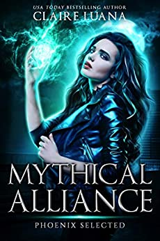 Phoenix Selected: An Urban Fantasy Adventure (Mythical Alliance: Phoenix Team Book 1) by [Claire Luana]
