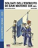 Soldati dell'esercito di San Marino XIX sec.: Volume 20 (Quaderni Cenni)