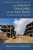 The Jihadist Preachers of the End Times: Isis Apocalyptic Propaganda (Edinburgh Studies in Islamic Apocalypticism and Eschatology) - Broislav Ost?ansky