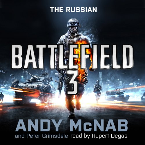 Battlefield 3: The Russian                   By:                                                                                                                                 Andy McNab,                                                                                        Peter Grimsdale                               Narrated by:                                                                                                                                 Rupert Degas                      Length: 9 hrs and 56 mins     10 ratings     Overall 4.4