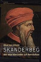 Skanderbeg: Der neue Alexander auf dem Balkan