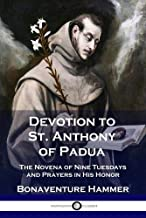 Devotion to St. Anthony of Padua: The Novena of Nine Tuesdays and Prayers in His Honor