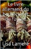 Le livre allemand du barbecue et du fumoir: Des recettes qui transforment votre barbecue en une expérience culinaire (French Edition)