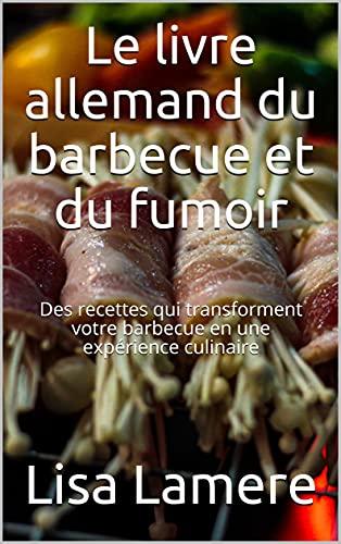 Le livre allemand du barbecue et du fumoir: Des recettes qui transforment votre barbecue en une expérience culinaire