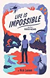 Life Is Impossible: And That's Good News