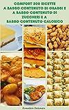 favoloso e comfort 300 ricette a basso contenuto di zuccheri e a basso contenuto di grassi e a basso contenuto calorico : ricette per colazione, frullati, pane, zuppe, biscotti, pasta, pizza, panini