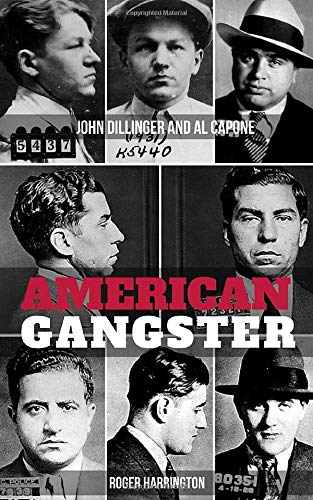 AMERICAN GANGSTER: John Dillinger and Al Capone - 2 Books in 1