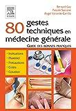 80 gestes techniques en médecine générale - Guide des bonnes pratiques