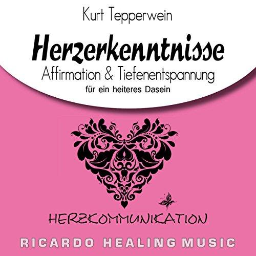 Herzkommunikation: Affirmation & Tiefenentspannung für ein heiteres Dasein (Herzerkenntnisse) Titelbild