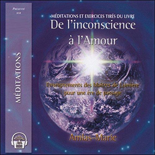 Couverture de De l'inconscience à l'Amour - Enseignement des Maîtres de Lumière pour une ère de passage