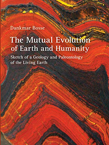The Mutual Evolution of Earth and Humanity: Sketch of a Geology and Paleontology of the Living Earth (English Edition)