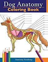 Dog Anatomy Coloring Book: Incredibly Detailed Self-Test Canine Anatomy Color workbook | Perfect Gift for Veterinary Students, Dog Lovers & Adults