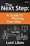 The Next Step: A Guide to Pitching Your Startup (Volume 4)