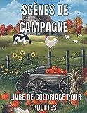 Scènes De Campagne Livre De Coloriage Pour Adultes: An Adults Country Scenes Coloring Book with Country Life Scenes, Countryside scenes, Animals and Beautiful Country ... for Relaxation...