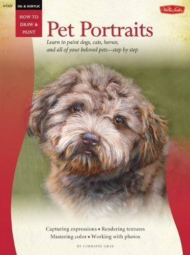 Oil and Acrylic: Pet Portraits: Learn to paint dogs, cats, horses, and all of your beloved pets - step by step (How to Draw & Paint) by Gray, Lorraine (2013)