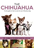 The Chihuahua: A vet's guide on how to care for your chihuahua dog (English Edition)