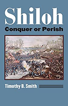 Shiloh: Conquer or Perish (Modern War Studies) by [Timothy B. Smith]