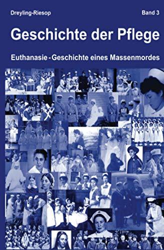 Geschichte der Pflege: Euthanasie – Geschichte eines Massenmordes