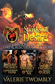 Sparks Of Desire (Books 1-3): Dragon Shifter Fire & Rescue by [Valerie Twombly]