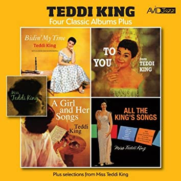 Four Classic Albums Plus (Bidin' My Time / To You From Teddi King / A Girl and Her Songs / All The King's Song) [Remastered]
