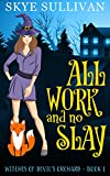 All Work and No Slay: A Paranormal Cozy Mystery (Witches of Devil's Orchard Book 1) (Kindle Edition)