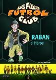 Raban, el héroe: Las Fieras del Fútbol Club 6 (Las Fieras Futbol Club)