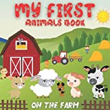 My First Animal Book On The Farm: Educational Bedtime Book For Kids 1 - 4 featuring 12 Animals With Sounds They Make And Favorite Food