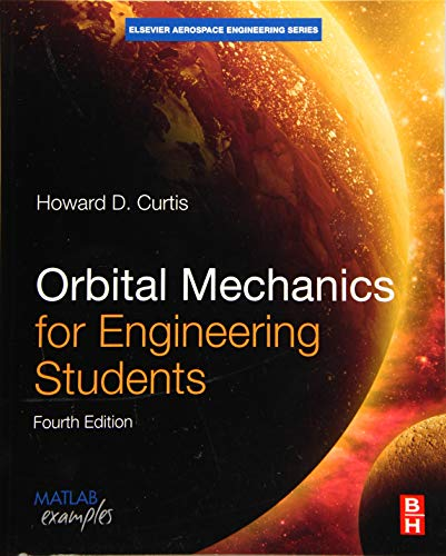 Compare Textbook Prices for Orbital Mechanics for Engineering Students Aerospace Engineering 4 Edition ISBN 9780081021330 by Curtis Ph.D.  Purdue University, Howard D.