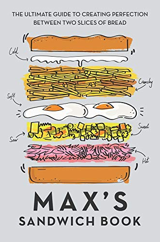 Halley, M: Max's Sandwich Book: The Ultimate Guide to Creating Perfection Between Two Slices of Bread