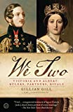 We Two: Victoria and Albert: Rulers,...