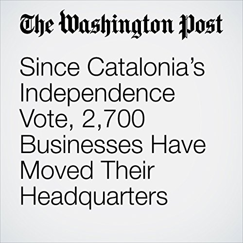 Since Catalonia's Independence Vote, 2,700 Businesses Have Moved Their Headquarters copertina