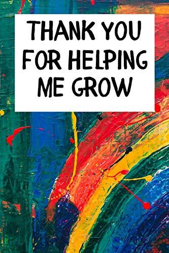 Preisvergleich Produktbild Thank You For Helping Me Grow: Teacher Notebook - Teacher Gift and Inspirational Planner or Journal - Thank You Gift for the Best Teacher - 6x9 Lined Workbook