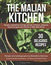 The Malian Kitchen: Recipes inspired by moringa and the nutritious, delicious foods that grow abundantly in Mali, West Africa