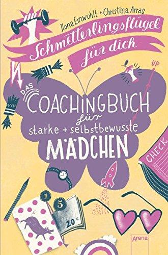Schmetterlingsflügel für dich: Das Coachingbuch für starke und selbstbewusste Mädchen