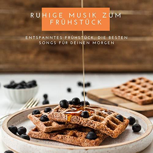 Ruhige Musik zum Frühstück – Entspanntes Frühstück, die besten Songs für deinen Morgen