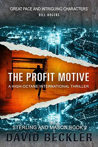THE PROFIT MOTIVE: A high-octane international thriller (Mason & Sterling Book 2) by [David Beckler]