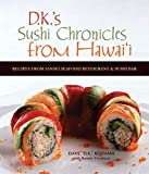 D.K. s Sushi Chronicles from Hawai i: Recipes from Sansei Seafood Restaurant & Sushi Bar