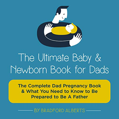 The Ultimate Baby & Newborn Book for Dads Audiobook By Bradford Alberts cover art