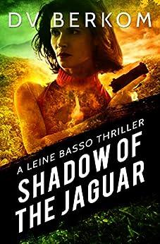 Shadow of the Jaguar: A Leine Basso Thriller by [D.V. Berkom]