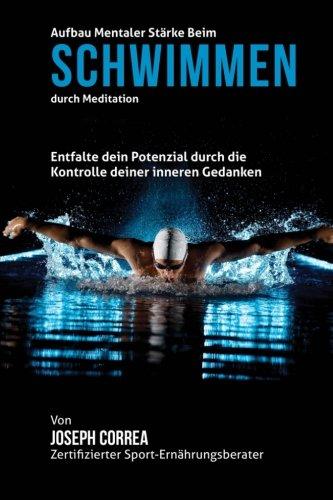 Aufbau mentaler Starke beim Schwimmen durch Meditation: Entfalte dein Potenzial durch die Kontrolle deiner inneren Gedanken