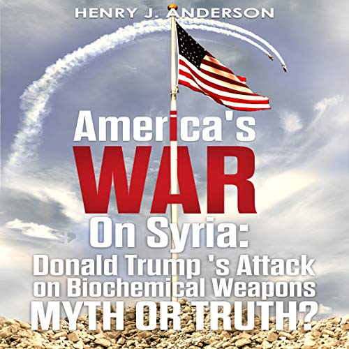 America's War on Syria: Donald Trump's Attack on Biochemical Weapons: Myth or Truth?                   By:                                                                                                                                 Henry J. Anderson                               Narrated by:                                                                                                                                 Lawrence Alexander                      Length: 2 hrs and 10 mins     Not rated yet     Overall 0.0