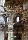 La Catedral de Jaén a examen I: Historia, construcción e imagen (Artes y Humanidades)