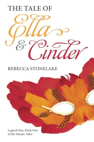 The Tale of Ella and Cinder: Legend One, Book One of the Mosaic Tales