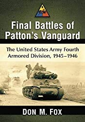Final Battles of Patton\'s Vanguard: The United States Army Fourth Armored Division, 1945-1946