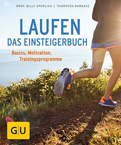 Laufen - Das Einsteigerbuch: Basics, Trainingspläne, richtige Ernährung (GU Ratgeber Gesundheit)